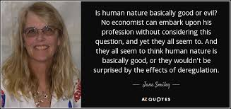 jane smiley quote is human nature basically good or evil no