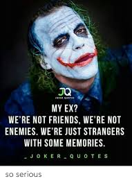 joker quotes my ex we re not friends we re not enemies we re just