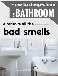 deep clean the bathroom and remove