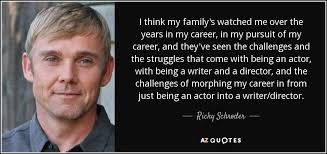 ricky schroder quote i think my family s watched me over the