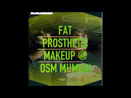 fat prosthetic makeup osm mumbai