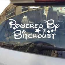 Funny Car Decal Vinyl Car Sticker Fit Windshield Tailgate Powered By Bitch Dust Ebay