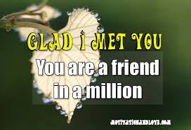 glad i met you friend quotes motivation and love