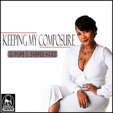DJ Pope & Sheree Hicks - Keeping My Composure (2016, 320 kbps, File) |  Discogs