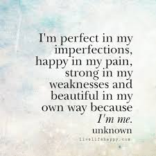 i m perfect in my imperfections happy in my pain strong in my