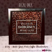 In Case Of Emergency Break Glass Coffee Lover Vinyl Sticker Etsy Shadow Boxes Make Your Own Coffee How To Use Dishwasher