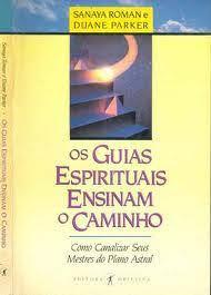 Livro: Os Guias Espirituais Ensinam o Caminho - Sanaya Roman e Duane Parker    Estante Virtual