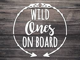 Amazon Com Wild Ones On Board Car Decal 4 5 Inch Babies On Board 4 5 Kids On Board Car Decal Children In Car Decal Family Car Sticker Mom Baby Safety Handmade