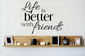 Design With Vinyl Life Is Better With Friends Wall Decal Wayfair
