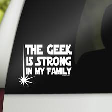Star Wars Parody Geek Car Vinyl Decal The Geek Is Strong In My Family