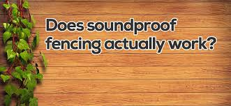 Does Soundproof Fencing Work Click Here To Find Out How