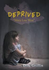 "Deprived: ""Mary Lou West"": Amazon.co.uk: Griffin, Don: 9781640457003: Books"
