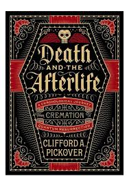 Clifford A. Pickover-Death And The Afterlife: A Chronological ...