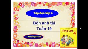 Tập đọc Bốn anh tài lớp 4. tuần 19 Tiếng Việt lớp 4 tập 2 - YouTube