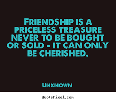 unknown picture quotes friendship is a priceless treasure never