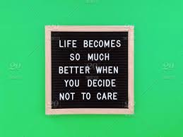 life becomes so much better when you decide not to care cool