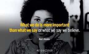 Bell Hooks quote: What we do is more important than what we say...
