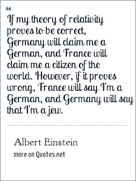 albert einstein if my theory of relativity proves to be correct