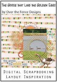 Layout By Nancy The Goose That Laid The Golden Eggs By Over The Fence Designs Aesop S Fables Digital Scrapbooking Layouts Fence Design Digital Scrapbooking