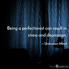 being a perfectionist can quotes writings by unknown mind