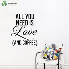Yoyoyu Wall Decal All You Need Is Love And Coffee Vinyl Wall Sticker Decorative Kitchen Poster Home Decoration Qq79 Wall Stickers Aliexpress