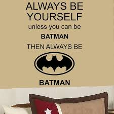 Always Be Yourself Unless Your Batman 44h X 26w Funny By Kisvinyl 38 99 Alwaysbeyourself Walldecal Qu Funny Wall Decal Boys Wall Stickers Boys Wall Decals