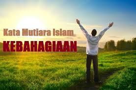 kata mutiara islam tentang arti kebahagiaan dalam hidup