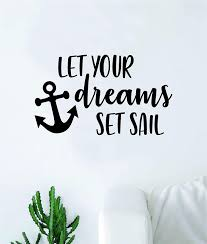 Amazon Com Let Your Dreams Set Sail V2 Quote Wall Decal Sticker Vinyl Art Home Decor Decoration Living Room Bedroom Inspirational Cute Ocean Beach Nautical Boat Sea Teen Motivational Girl Boy Anchor Home