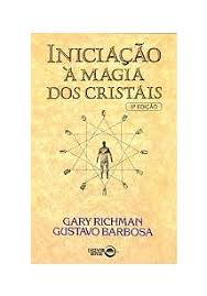 INICIAÇAO A MAGIA DOS CRISTAIS - Gary Richman - Livro