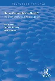 Home Ownership in Crisis?: The British Experience of Negative Equity /  Edition 1 by Ray Forrest, Patricia Kennett, Philip Leather | |  9781138322851 | Paperback | Barnes & Noble®