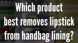 remove lipstick from handbag lining