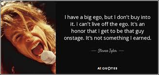 steven tyler quote i have a big ego but i don t buy into