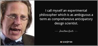 jonathon keats quote i call myself an experimental philosopher