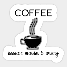 coffee because murder is wrong funny quotes gift coffee lover