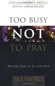 too busy not to pray slowing down to be god by bill hybels