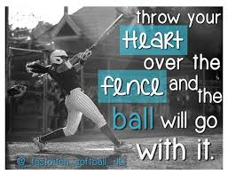 Throw Your Heart Over The Fence And The Ball Will Go With It 3 Softball Quotes Softball Fastpitch Softball