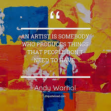 an artist is somebody who produces t andy warhol quoteload
