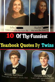 of the funniest yearbook quotes by twins funny yearbook