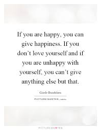 if you are happy you can give happiness if you don t love