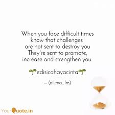 when you face difficult t quotes writings by edisi cahaya