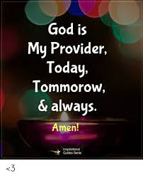god is my provider today tommorow always amen inspirational