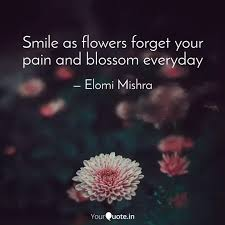 smile as flowers forget y quotes writings by elomi mishra
