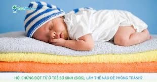 Hội chứng đột tử ở trẻ sơ sinh (SIDS), làm thế nào để phòng tránh ...