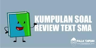 kumpulan soal review text sma dan pembahasan paja tapuih