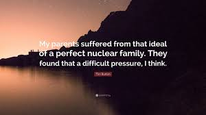 """tim burton quote """"my parents suffered from that ideal of a"""