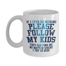 if i ever go missing please follow my kids funny parenting humor