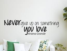 Ariana Grande Quote Inspirational Wall Decal Home Decor Never Give Up Wallvibes
