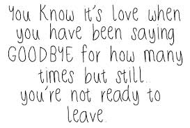 you know it s love when you have been saying goodbye for how many