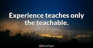 aldous huxley experience teaches only the teachable