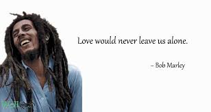 quotes of bob marley makes you to love life well quo